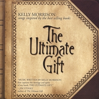 Kelly Morrison | The Ultimate Gift, Songs Inspired by: