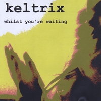 Keltrix | Whilst You're Waiting