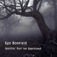 Ken Bonfield | Whistlin' Past the Graveyard