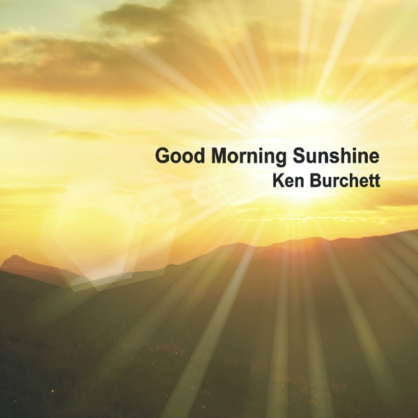 Good Morning Sunshine Jazz : Ken burchett good morning sunshine cd baby music store