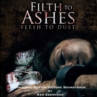 Ken Eberhard | Filth to Ashes, Flesh to Dust (Original Motion Picture Soundtrack)
