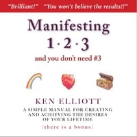 Ken Elliott | Manifesting 123 (And You Don't Need #3)
