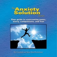 Ken Goodman | The Anxiety Solution Series