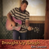 Ken Lawson | Brought Up Rough