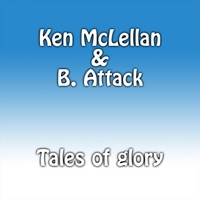 Ken McLellan & B. Attack | Tales of Glory
