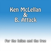 Ken McLellan   & B. Attack | For the Fallen and the Free
