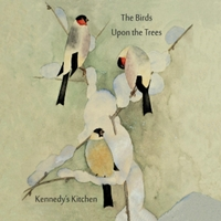 Kennedy's Kitchen | The Birds Upon the Trees