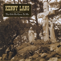 Kenny Lang | The Gift He Gave To Me