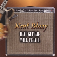 Kent Blazy | Have Guitar--Will Travel