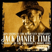 Ken Valdez & The River City Renegades | Jack Daniel Time: A Tribute to the Legendary T-Model Ford