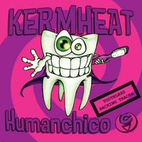 Kermheat | Humanchico (Toothless Backing Tracks)