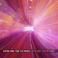 Kevin and the Octaves | Let's Get Outta Here