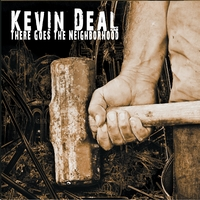 Kevin Deal | There Goes the Neighborhood