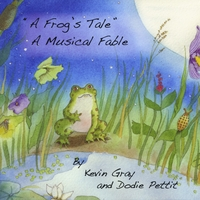 Kevin Gray & Dodie Pettit | A Frog's Tale, A Musical Fable