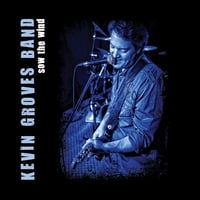 Kevin Groves Band | Sow The Wind