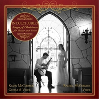 Kevin McCormick & Rachel McCormick | In Dulci Jubilo: Songs of Christmas for Guitar and Voice