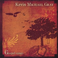 Kevin Michael Gray | Gospel Songs