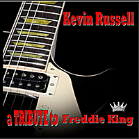 Kevin Russell | A Tribute To Freddie King