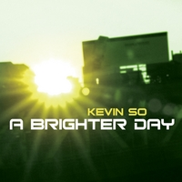 KEVIN SO | A BRIGHTER DAY