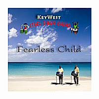 Key West Steel Drum Band | Fearless Child