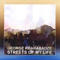 George Kharabadze | Streets Of My Life