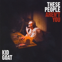 Kid Goat | These People Aren't You
