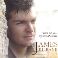 James Kilbane | Close To You - Hymns Of Praise