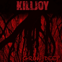 Killjoy | Grow Deep