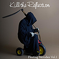 Kill the Reflection | Fleeting Melodies, Vol.1