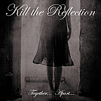 Kill the Reflection | Together... Apart...