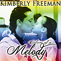 Kimberly Freeman | Colors of a Melody
