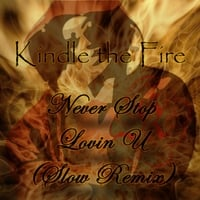 Kindle the Fire | Never Stop Lovin U (Slow Remix)