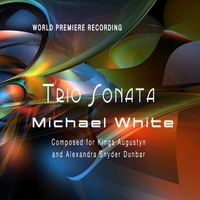 Kinga Augustyn, Alexandra Snyder Dunbar & Jecca Barry | Michael White Trio Sonata (2008) [World Premiere Recording]