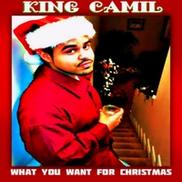 King Camil | What You Want for Christmas