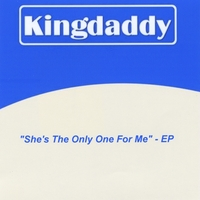 Kingdaddy | She's the Only One For Me EP