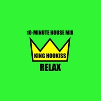 King Hookiss | Relax (10 Minute House Mix)