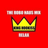 King Hookiss | Relax (The Robo Haus Mix)