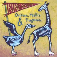 King Never | Orphans, Misfits & Fragments