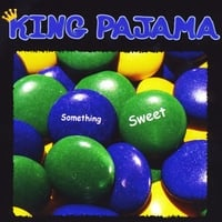 King Pajama | Something Sweet