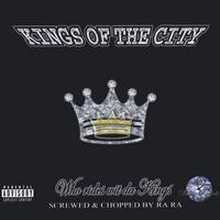kings of the city | screwed&chopped by dj rara /who rides wit da kings