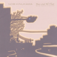 Nob Kinukawa | Bass And All That
