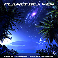Kirk Hutchinson & Jeff Nathanson | Planet Heaven