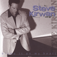 Steve Kirwan | Blame It On My Heart