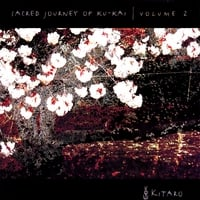 Kitaro | Sacred Journey Of Ku-Kai Vol. 2