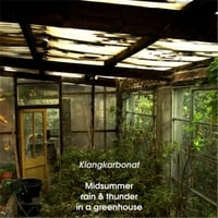 Klangkarbonat | Midsummer Rain & Thunder in a Greenhouse