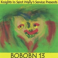 Various Artists | Knights in Saint Wally's Service Presents: Bobobn Volume 13