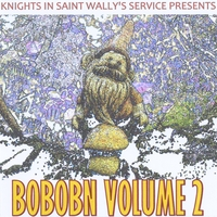 Various Artists | Knights in Saint Wally's Service Presents: BOBOBN Volume 2