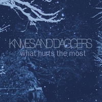 Knives and Daggers | What Hurts the Most