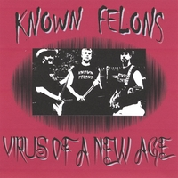 KNOWN FELONS | Virus Of A New Age
