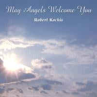 Robert Kochis | May Angels Welcome You